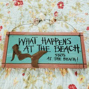 What Happens at the Beach, Stays at the Beach Sign